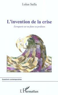 L'invention de la crise : escroquerie sur un futur en perdition