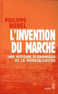 L'invention du marché : une histoire économique de la mondialisation