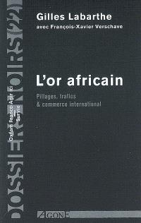 L'or africain : pillages, trafics et commerce international