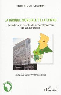 La banque mondiale et la CEMAC : un partenariat pour l'aide au développement de la sous-région