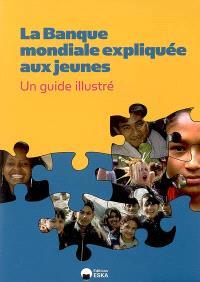 La Banque mondiale expliquée aux jeunes : un guide illustré