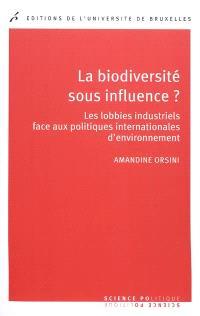 La biodiversité sous influence ? : les lobbies industriels face aux politiques internationales d'environnement