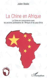 La Chine en Afrique : la Chine en concurrence avec les anciens partenaires de l'Afrique et les pays Brics