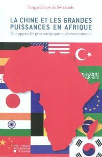 La Chine et les grandes puissances en Afrique : une approche géostratégique et géoéconomique