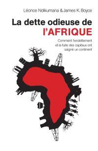 La dette odieuse de l'Afrique : comment l'endettement et la fuite des capitaux ont saigné un continent