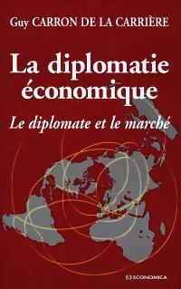 La diplomatie économique : le diplomate et le marché