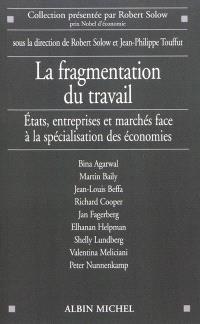 La fragmentation du travail : Etats, entreprises et marchés face à la spécialisation des économies