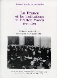 La France et les institutions de Bretton Woods : 1944-1994 : colloque tenu à Bercy les 30 juin et 1er juillet 1994