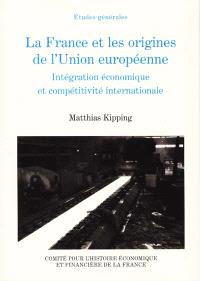 La France et les origines de l'Union européenne 1944-1952 : intégration économique et compétitivité internationale