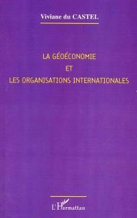 La géoéconomie et les organisations internationales : les enjeux du XXIe siècle