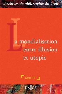 La mondialisation : entre illusion et utopie ?