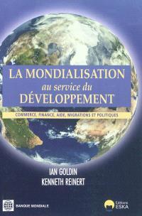 La mondialisation au service du développement : commerce, finance, aide, migrations et politiques