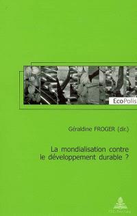 La mondialisation contre le développement durable ?