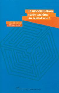 La mondialisation, stade suprême du capitalisme ? : en hommage à Charles-Albert Michalet