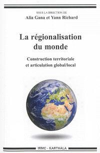 La régionalisation du monde : construction territoriale et articulation global local