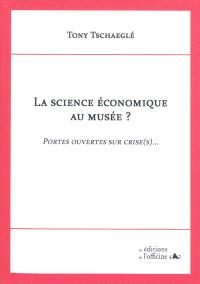La science économique au musée ? : portes ouvertes sur crise(s)...