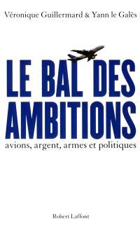 Le bal des ambitions : avions, argent, armes et politiques