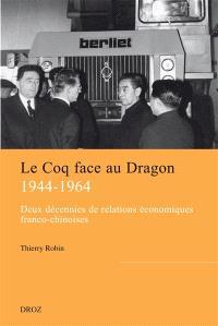 Le Coq face au Dragon : deux décennies de relations économiques franco-chinoises de la fin de la Seconde Guerre mondiale au milieu des années 1960