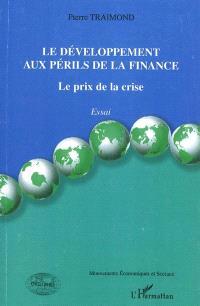 Le développement aux périls de la finance : le prix de la crise : essai