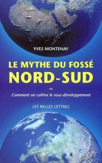 Le mythe du fossé Nord-Sud : ou comment on cultive le sous-développement