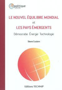 Le nouvel équilibre mondial et les pays émergents : démocratie, énergie, technologie