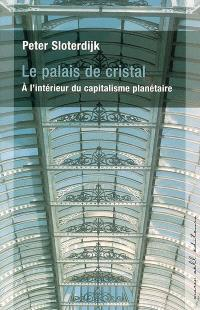 Le palais de cristal : à l'intérieur du capitalisme planétaire