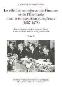 Le rôle des ministères des finances et de l'économie dans la construction européenne : 1957-1978. Volume 2, Journées préparatoires tenues à Bercy le 14 novembre 1997 et le 29 janvier 1998