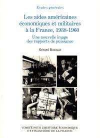 Les aides américaines économiques et militaires à la France, 1938-1960 : une nouvelle image des rapports de puissance