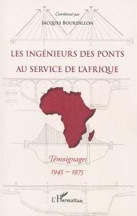 Les ingénieurs des ponts au service de l'Afrique : témoignages, 1945-1975