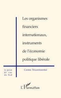 Les organismes financiers internationaux, instruments de l'économie politique libérale