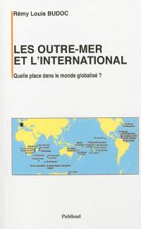 Les outre-mer et l'international : quelle place dans le monde globalisé ?