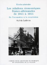 Les relations économiques franco-allemandes de 1945 à 1955 : de l'Occupation à la coopération