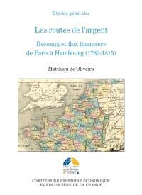 Les routes de l'argent : réseaux et flux financiers de Paris à Hambourg (1789-1815)