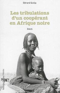 Les tribulations d'un coopérant en Afrique noire : récit