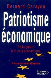Patriotisme économique : de la guerre à la paix économique : essai