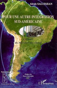 Pour une autre intégration sud-américaine : critiques du Mercosur néo-libéral