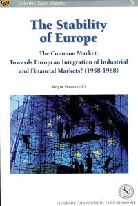 The stability of Europe : the common market, towards European integration of industrial and financial market ? : 1958-1968