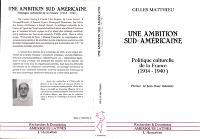 Une Ambition sud-américaine : politique culturelle de la France, 1914-1940