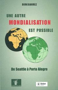 Une autre mondialisation est possible : de Seattle à Porto Alegre