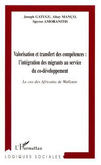 Valorisation et transfert des compétences, l'intégration des migrants au service du co-développement : le cas des Africains de Wallonie