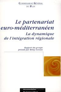 """Le partenariat euro-méditerranéen : la dynamique de l'intégration régionale : rapport du groupe de travail """"Méditerranée : économies et migrations"""""""