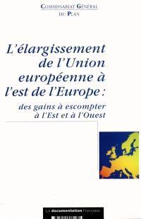 L'élargissement de l'Union européenne à l'est de l'Europe : des gains à escompter à l'Est et à l'Ouest