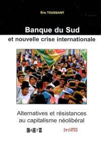 Banque du Sud et nouvelle crise internationale : alternatives et résistances au capitalisme néolibéral