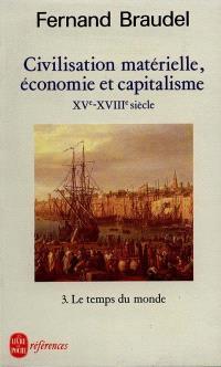 Civilisation, économie et capitalisme : XVe-XVIIIe siècle. Volume 3, Le Temps du monde