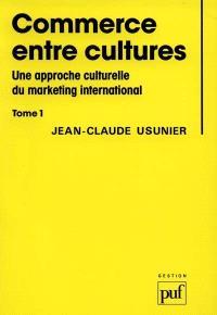 Commerce entre cultures : une approche culturelle du marketing international. Volume 1