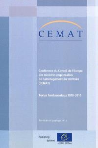 Conférence du Conseil de l'Europe des ministres responsables de l'aménagement du territoire (CEMAT) : textes fondamentaux, 1970-2010