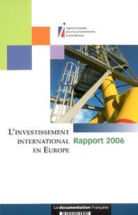 L'investissement international en Europe : rapport 2006 : une analyse à partir des observatoires de l'AFII