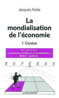 La mondialisation de l'économie. Volume 1, Genèse
