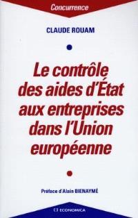 Le contrôle des aides de l'Etat aux entreprises dans l'Union européenne