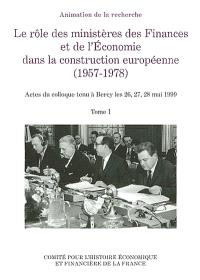 Le rôle des ministères des finances et de l'économie dans la construction européenne : 1957-1978. Volume 1, Actes du colloque tenu à Bercy les 26, 27 et 28 mai 1999
